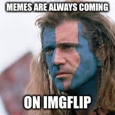 MEMES ARE ALWAYS COMING ON IMGFLIP | made w/ Imgflip meme maker