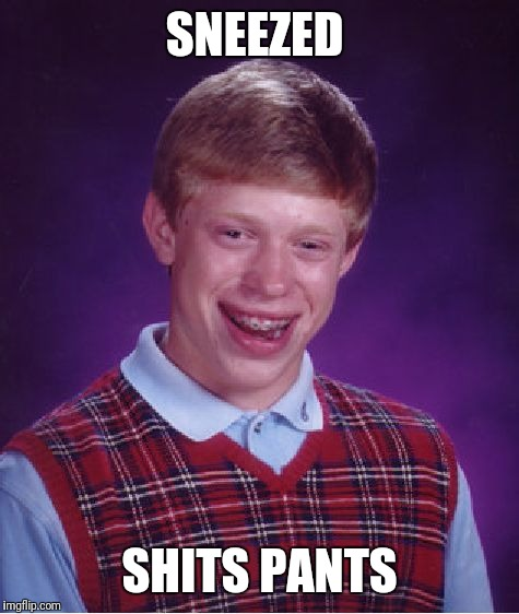 Bad Luck Brian Meme | SNEEZED SHITS PANTS | image tagged in memes,bad luck brian | made w/ Imgflip meme maker