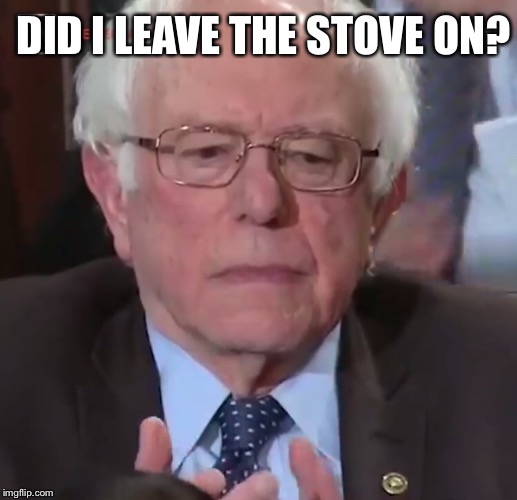 I'd rather be in Venezuela... | DID I LEAVE THE STOVE ON? | image tagged in bernie sanders,state of the union,democrats,socialism,funny memes | made w/ Imgflip meme maker