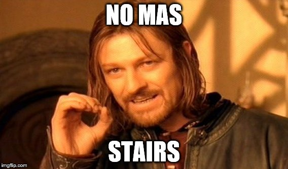 One Does Not Simply Meme | NO MAS STAIRS | image tagged in memes,one does not simply | made w/ Imgflip meme maker