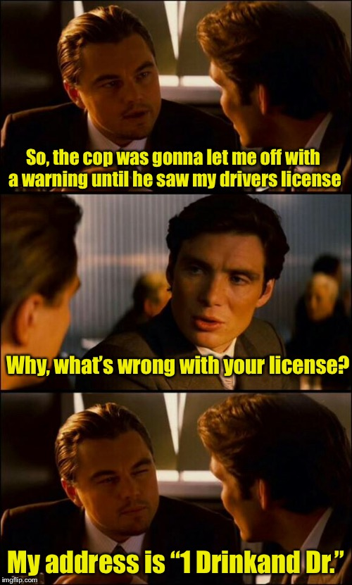 "Bad Pun Bar | So, the cop was gonna let me off with a warning until he saw my drivers license My address is ""1 Drinkand Dr."" Why, what's wrong with your l 