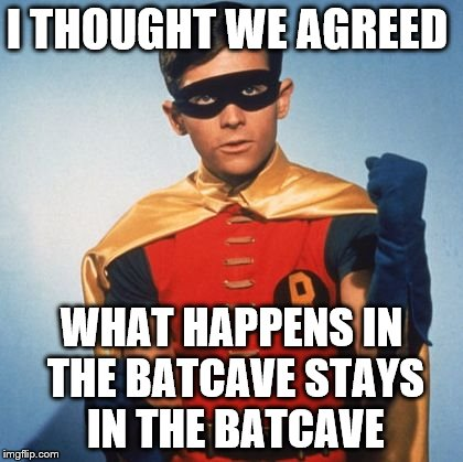 I THOUGHT WE AGREED WHAT HAPPENS IN THE BATCAVE STAYS IN THE BATCAVE | made w/ Imgflip meme maker