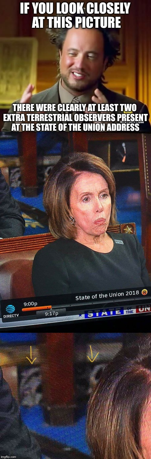 IF YOU LOOK CLOSELY AT THIS PICTURE THERE WERE CLEARLY AT LEAST TWO EXTRA TERRESTRIAL OBSERVERS PRESENT AT THE STATE OF THE UNION ADDRESS | image tagged in ancient aliens guy,memes,xfiles,state of the union | made w/ Imgflip meme maker