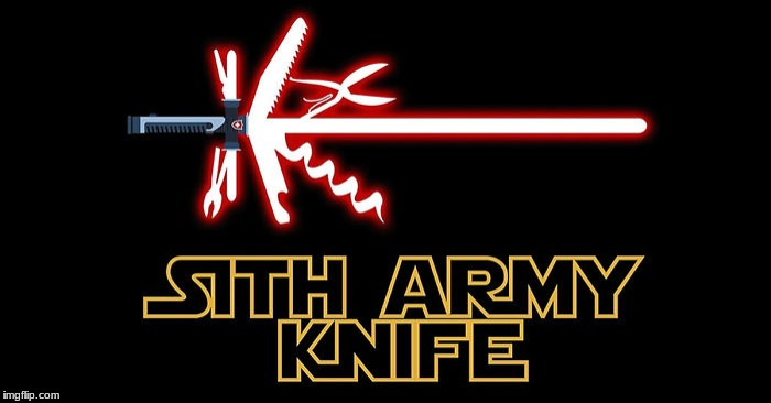 sith army knife | image tagged in star wars | made w/ Imgflip meme maker