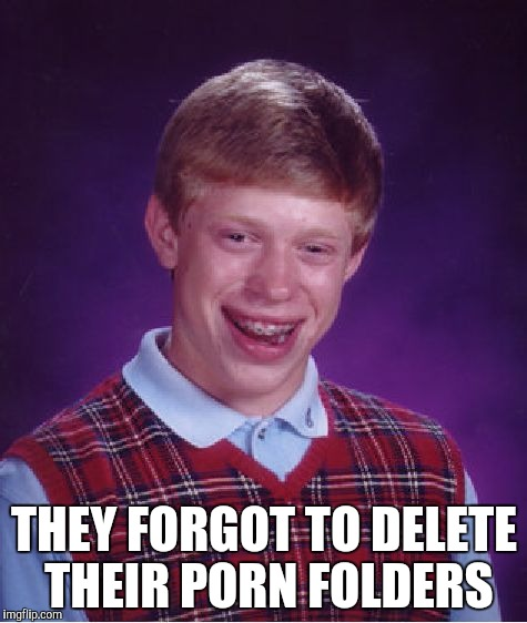THEY FORGOT TO DELETE THEIR PORN FOLDERS | image tagged in memes,bad luck brian | made w/ Imgflip meme maker