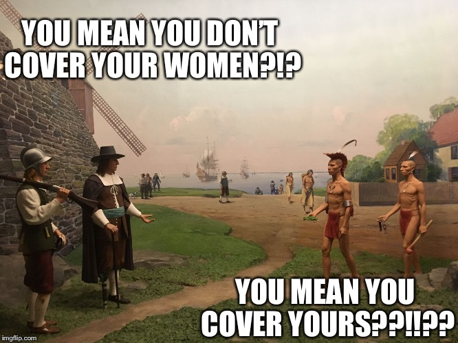 It took 400 yrs to see who won that argument | YOU MEAN YOU DON'T COVER YOUR WOMEN?!? YOU MEAN YOU COVER YOURS??!!?? | image tagged in two worlds one place,memes,funny memes | made w/ Imgflip meme maker