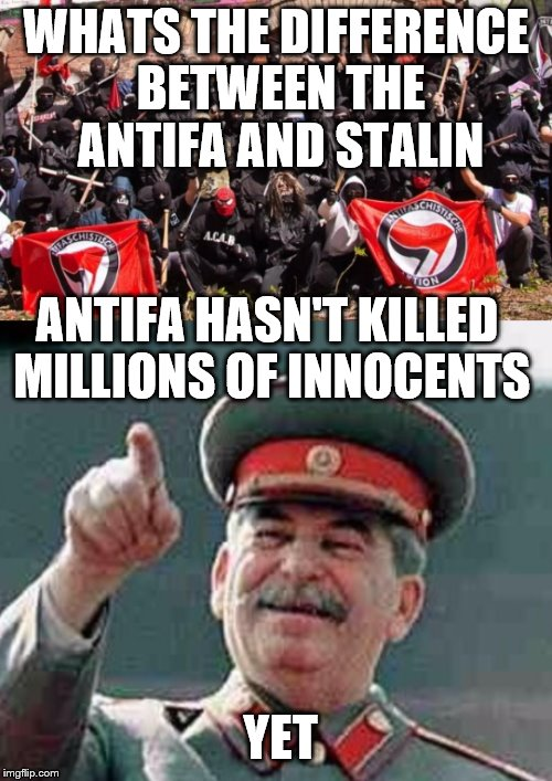 WHATS THE DIFFERENCE BETWEEN THE ANTIFA AND STALIN ANTIFA HASN'T KILLED MILLIONS OF INNOCENTS YET | image tagged in antifa stalin | made w/ Imgflip meme maker