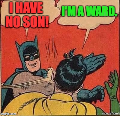 I HAVE NO SON! I'M A WARD. | made w/ Imgflip meme maker
