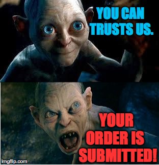 The Amazon experience.  (It also works for eBay.) | YOU CAN TRUSTS US. YOUR ORDER IS   SUBMITTED! | image tagged in memes,amazon,ebay,thank you come again | made w/ Imgflip meme maker