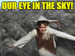 OUR EYE IN THE SKY! | made w/ Imgflip meme maker