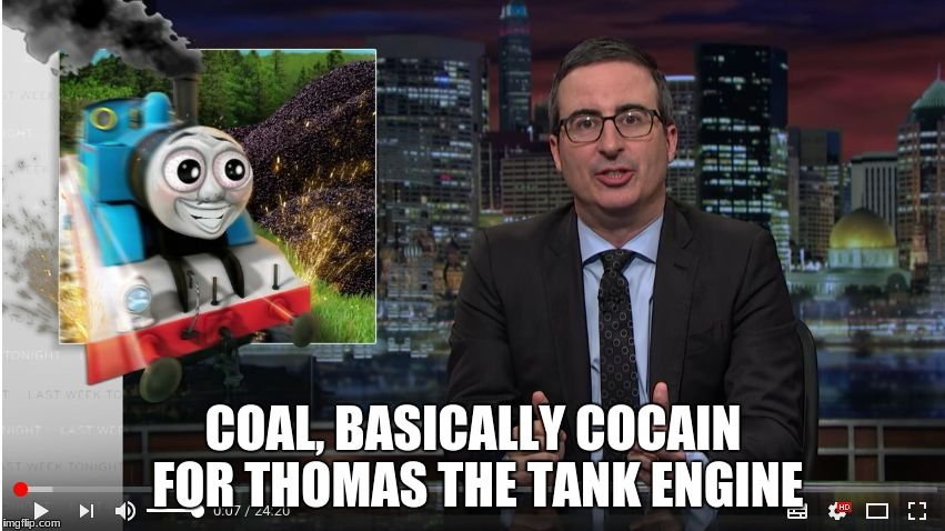 COAL, BASICALLY COCAIN FOR THOMAS THE TANK ENGINE | image tagged in john oliver similes | made w/ Imgflip meme maker