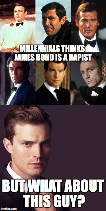 Hypocrites | MILLENNIALS THINKS JAMES BOND IS A RAPIST BUT WHAT ABOUT THIS GUY? | image tagged in memes,james bond,007,50 shades of grey,funny,funny memes | made w/ Imgflip meme maker