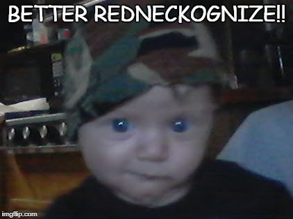 MAWMAWS MAN | BETTER REDNECKOGNIZE!! | image tagged in lol | made w/ Imgflip meme maker
