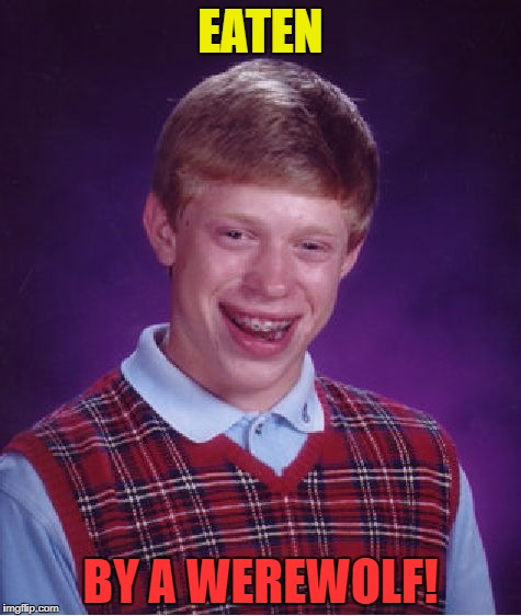 Bad Luck Brian Meme | EATEN BY A WEREWOLF! | image tagged in memes,bad luck brian | made w/ Imgflip meme maker
