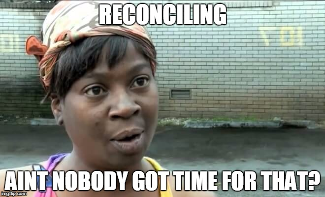 me | RECONCILING AINT NOBODY GOT TIME FOR THAT? | image tagged in jeff foxworthy | made w/ Imgflip meme maker