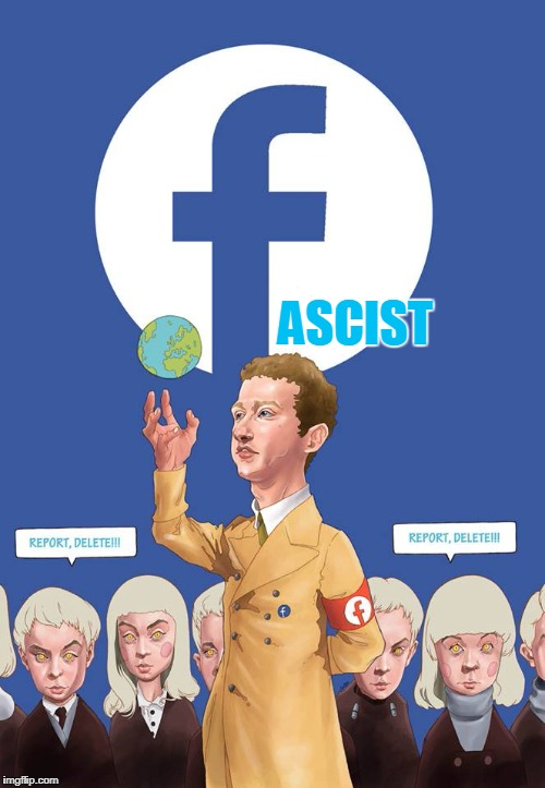 Yup | ASCIST | image tagged in fascist,facebook,fascism,censored | made w/ Imgflip meme maker