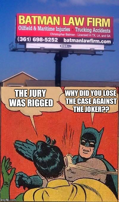 no title | THE JURY WAS RIGGED WHY DID YOU LOSE THE CASE AGAINST THE JOKER?? | image tagged in funny signs,batman,memes,batman slapping robin | made w/ Imgflip meme maker