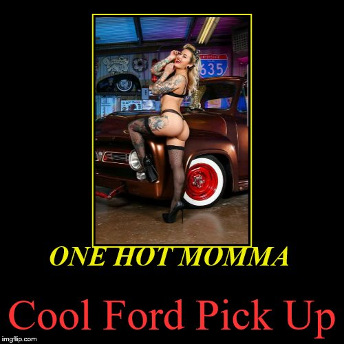 ONE HOT MOMMA | Cool Ford Pick Up | image tagged in funny,demotivationals | made w/ Imgflip demotivational maker