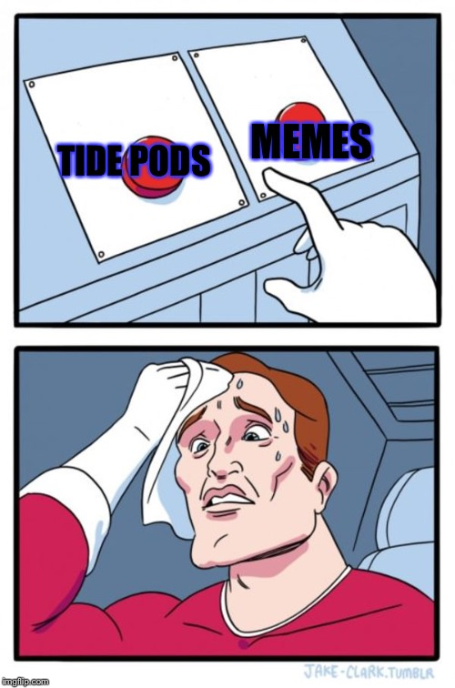 Two Buttons Meme | TIDE PODS MEMES | image tagged in memes,two buttons | made w/ Imgflip meme maker