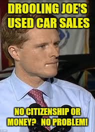 DROOLING JOE'S USED CAR SALES NO CITIZENSHIP OR MONEY?   NO PROBLEM! | image tagged in drooling joe | made w/ Imgflip meme maker