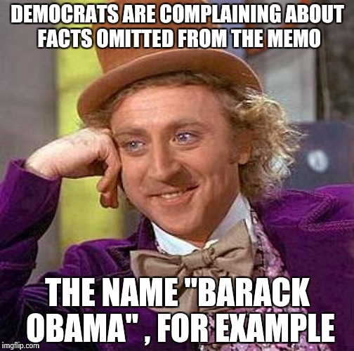 "Grasping at straws as the fit is about to hit the shan |  DEMOCRATS ARE COMPLAINING ABOUT FACTS OMITTED FROM THE MEMO; THE NAME ""BARACK OBAMA"" , FOR EXAMPLE 
