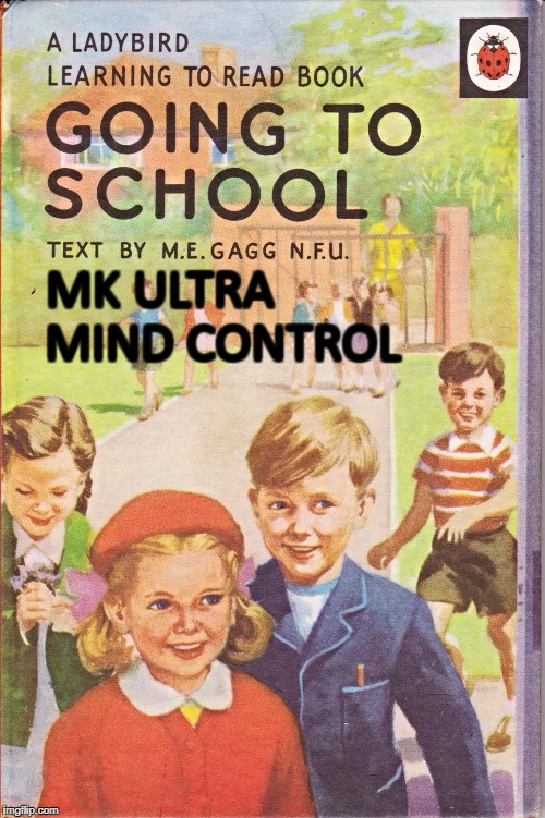 MK ULTRA MIND CONTROL | image tagged in mk ultra school ladybird book | made w/ Imgflip meme maker