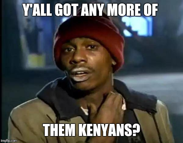 Kenyans | Y'ALL GOT ANY MORE OF THEM KENYANS? | image tagged in memes,y'all got any more of that | made w/ Imgflip meme maker