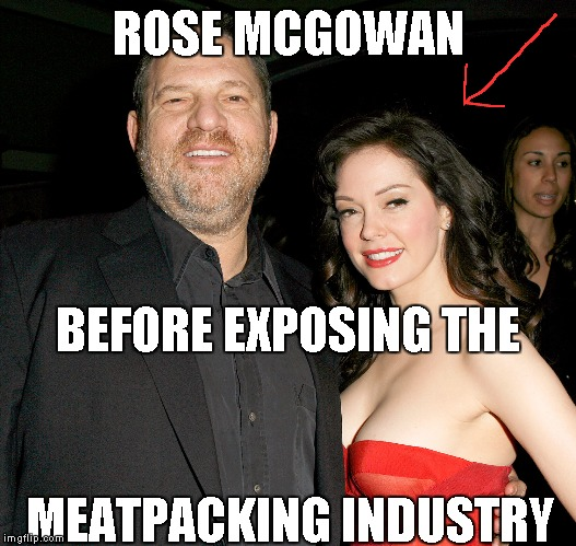 Rose McGowan | ROSE MCGOWAN BEFORE EXPOSING THE MEATPACKING INDUSTRY | image tagged in memes,rose mcgowan,harvey weinstein,meatpacking industry,sexual harassment,hollywood | made w/ Imgflip meme maker