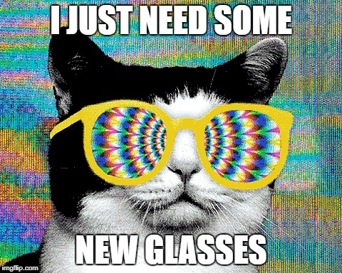 I JUST NEED SOME NEW GLASSES | made w/ Imgflip meme maker