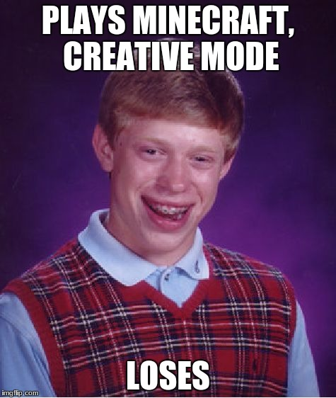 Bad Luck Brian Meme | PLAYS MINECRAFT, CREATIVE MODE LOSES | image tagged in memes,bad luck brian | made w/ Imgflip meme maker