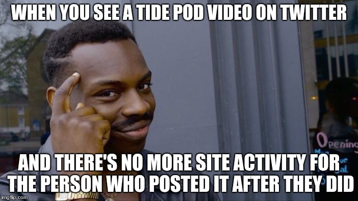 Roll Safe Think About It | WHEN YOU SEE A TIDE POD VIDEO ON TWITTER AND THERE'S NO MORE SITE ACTIVITY FOR THE PERSON WHO POSTED IT AFTER THEY DID | image tagged in memes,roll safe think about it,twitter,tide pods,death,website | made w/ Imgflip meme maker