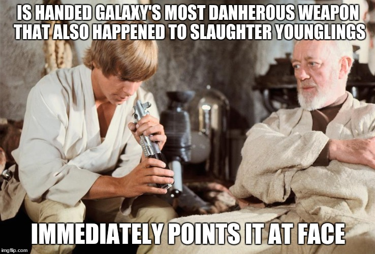Points lightsaber at face | IS HANDED GALAXY'S MOST DANHEROUS WEAPON THAT ALSO HAPPENED TO SLAUGHTER YOUNGLINGS IMMEDIATELY POINTS IT AT FACE | image tagged in star wars,memes,disney killed star wars | made w/ Imgflip meme maker
