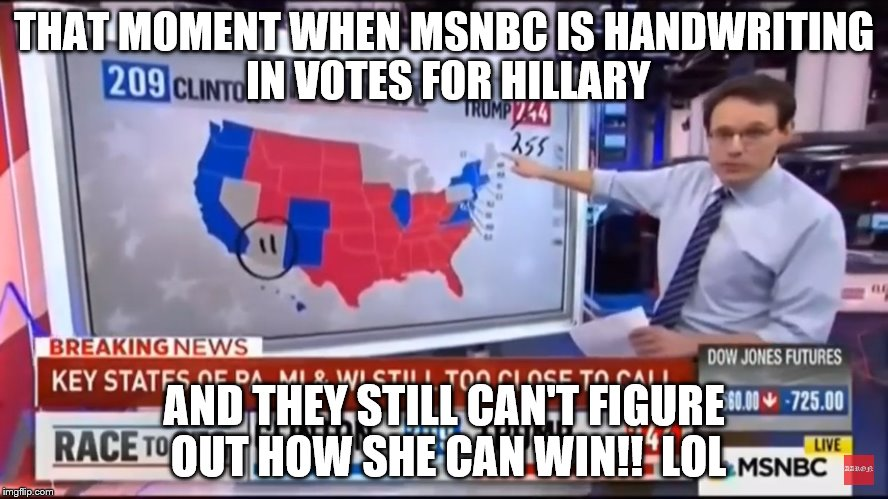 THAT MOMENT WHEN MSNBC IS HANDWRITING IN VOTES FOR HILLARY AND THEY STILL CAN'T FIGURE OUT HOW SHE CAN WIN!!  LOL | image tagged in hillary map | made w/ Imgflip meme maker