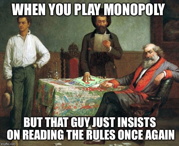 I bet these people read Apple's terms and conditions | WHEN YOU PLAY MONOPOLY BUT THAT GUY JUST INSISTS ON READING THE RULES ONCE AGAIN | image tagged in memes,monopoly,games,rules | made w/ Imgflip meme maker