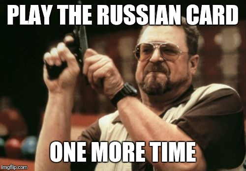 Nunes is a Russian agent | PLAY THE RUSSIAN CARD ONE MORE TIME | image tagged in memes,am i the only one around here | made w/ Imgflip meme maker