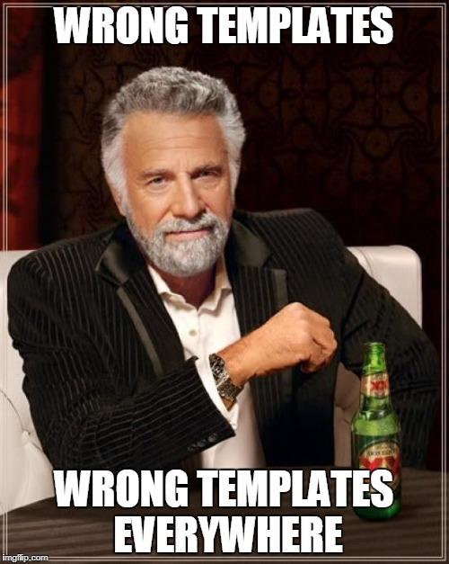 The Most Interesting Man In The World Meme | WRONG TEMPLATES WRONG TEMPLATES EVERYWHERE | image tagged in memes,the most interesting man in the world | made w/ Imgflip meme maker