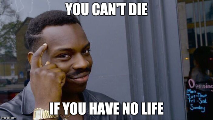 Roll Safe Think About It | YOU CAN'T DIE IF YOU HAVE NO LIFE | image tagged in memes,roll safe think about it | made w/ Imgflip meme maker