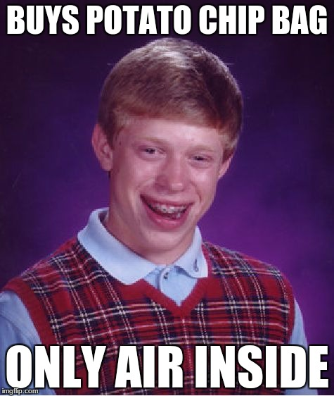 Bad Luck Brian |  BUYS POTATO CHIP BAG; ONLY AIR INSIDE | image tagged in memes,bad luck brian | made w/ Imgflip meme maker