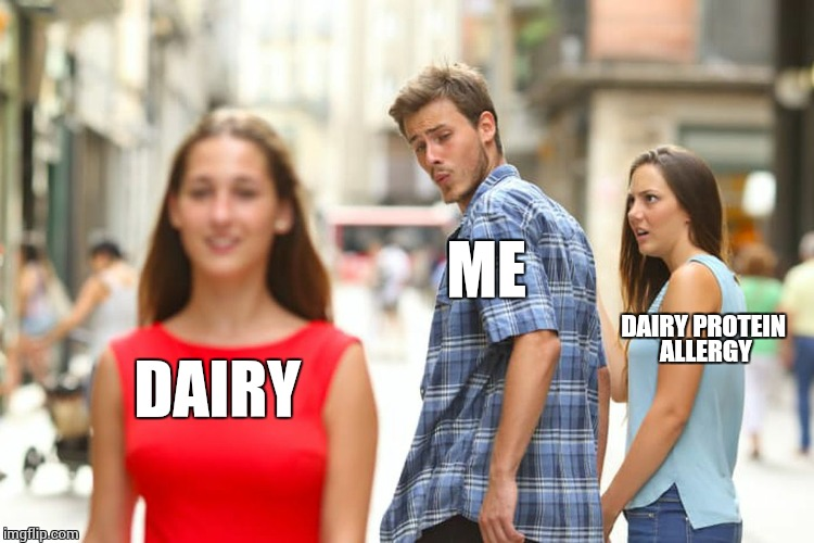 Distracted Boyfriend Meme | DAIRY ME DAIRY PROTEIN ALLERGY | image tagged in memes,distracted boyfriend | made w/ Imgflip meme maker