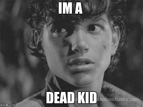 IM A DEAD KID | image tagged in johnny for the outsiders | made w/ Imgflip meme maker
