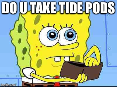 Spongebob wallet | DO U TAKE TIDE PODS | image tagged in spongebob wallet,memes | made w/ Imgflip meme maker
