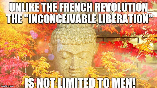 "UNLIKE THE FRENCH REVOLUTION THE ""INCONCEIVABLE LIBERATION"" IS NOT LIMITED TO MEN! 