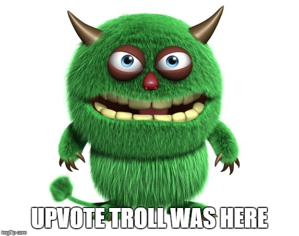 green troll | UPVOTE TROLL WAS HERE | image tagged in green troll | made w/ Imgflip meme maker