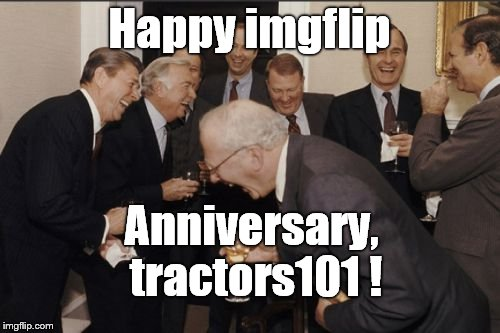Laughing Men In Suits Meme | Happy imgflip Anniversary, tractors101 ! | image tagged in memes,laughing men in suits | made w/ Imgflip meme maker