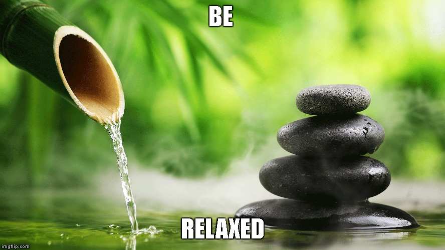 BE RELAXED | image tagged in relaxed | made w/ Imgflip meme maker