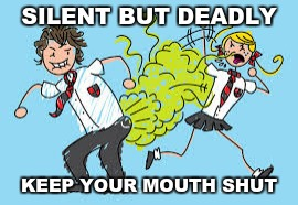 IT's mine | SILENT BUT DEADLY KEEP YOUR MOUTH SHUT | image tagged in funny | made w/ Imgflip meme maker