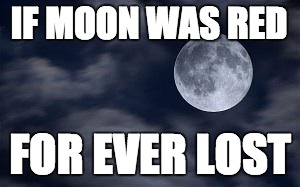 IF MOON WAS RED FOR EVER LOST | image tagged in dat moon doe | made w/ Imgflip meme maker
