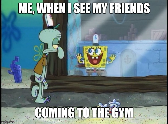 Spongebob gym excitement  | ME, WHEN I SEE MY FRIENDS COMING TO THE GYM | image tagged in workout,fitness,gym,motivation,exercise,excited | made w/ Imgflip meme maker