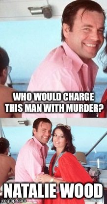Natalie Wood was murdered | NATALIE WOOD | image tagged in natalie wood,robert wagner,celebrity deaths,murder,dead celebrities,scumbag hollywood | made w/ Imgflip meme maker