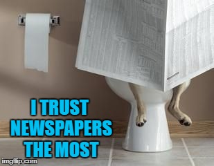 I TRUST NEWSPAPERS THE MOST | made w/ Imgflip meme maker